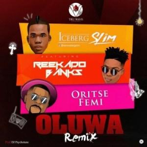 Iceberg Slim - Oluwa (Remix) ft. Reekado Banks & Oritse Femi